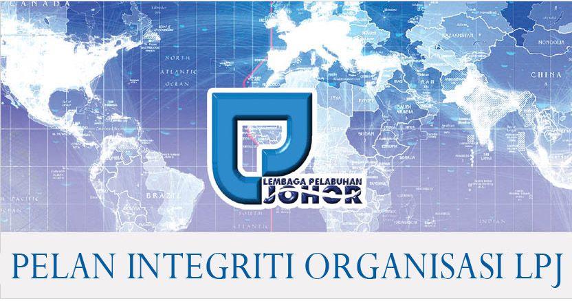 PELAN INTEGRITI ORGANISASI LEMBAGA PELABUHAN JOHOR 1 TUJUAN Pelan ini dibangunkan untuk menjadikan Lembaga Pelabuhan Johor LPJ