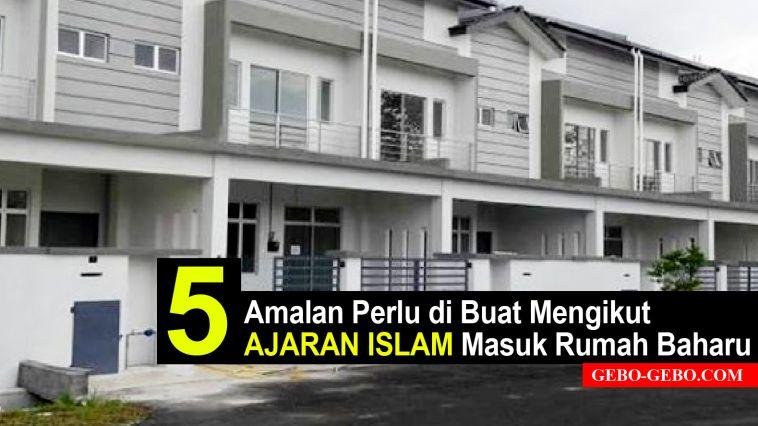 5 Amalan Perlu di Buat Mengikut Ajaran Islam Masuk Rumah Baharu