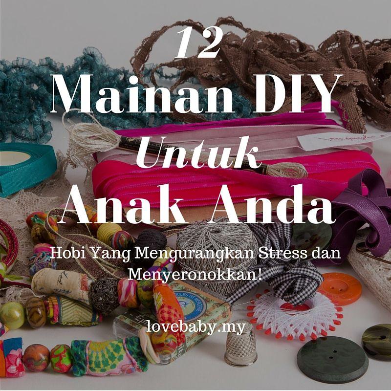 12 Mainan DIY Untuk Anak Anda Hobi Yang Menyeronokkan