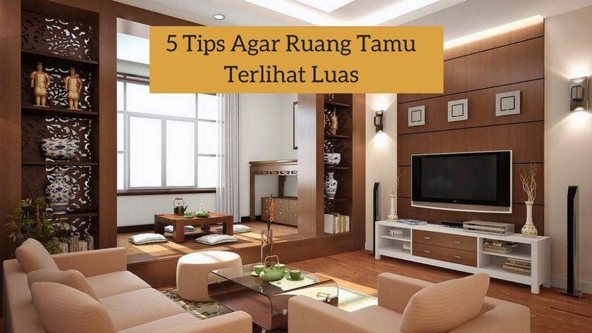 5 Tips Agar Ruang Tamu Terlihat Luas