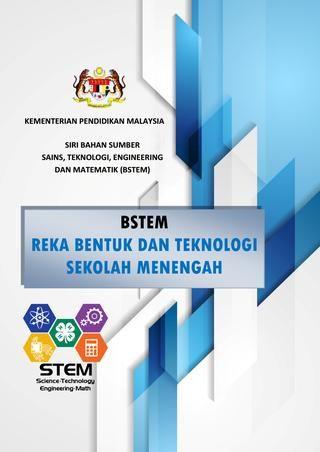 KEMENTERIAN PENDIDIKAN MALAYSIA SIRI BAHAN SUMBER SAINS TEKNOLOGI ENGINEERING DAN MATEMATIK BSTEM BSTEM REKA BENTUK